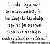 """the single most important activity for building the knowledge required for eventual success in reading is reading aloud to children."""